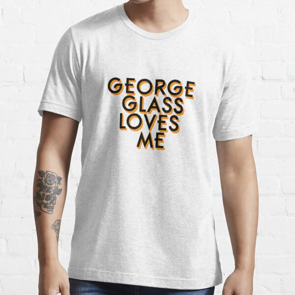 George Glass Loves Me Essential T-Shirt