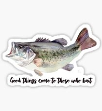 good things come to those who bait fishing Sticker