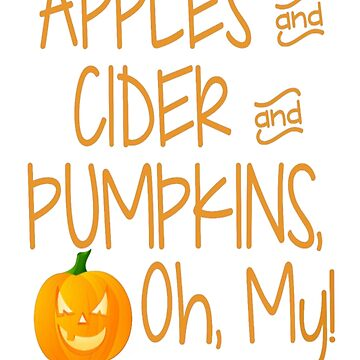 Apples and Cider and Pumpkins, Oh, My!  by AshleySte