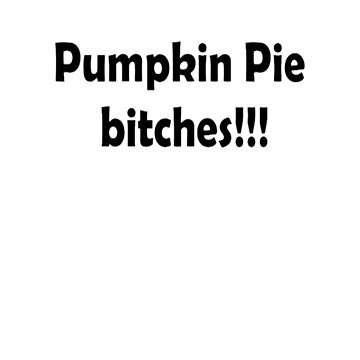pumpkin pie bitches thanksgiving by AshleySte