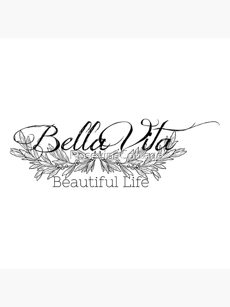 Bella Vita - Beautiful Life by RosevineCottage