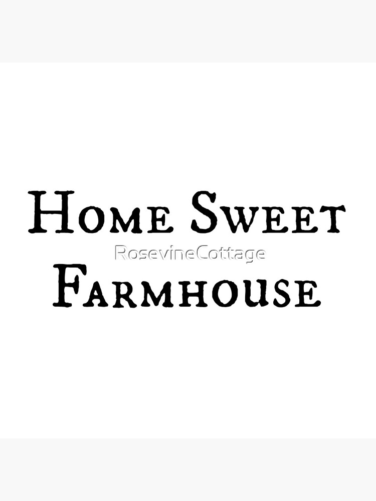 Home Sweet Farmhouse by RosevineCottage