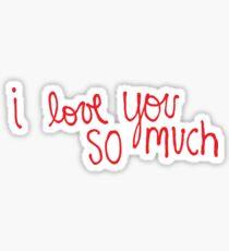 I Love You So Much Sticker