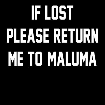 If Lost Please Return Me to Maluma by amandamedeiros