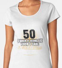I'm 50 Literally Do Not Care Funny 50th Birthday Gag Women's Premium T-Shirt