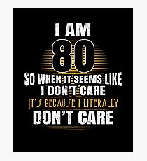 Funny 80th Birthday Literally Do Not Care Eighty T-Shirt Gag Photographic Print