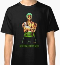 nothing happened Classic T-Shirt