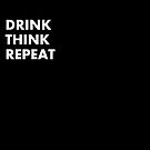 DRINK - THINK - REPEAT by IntrovertInside