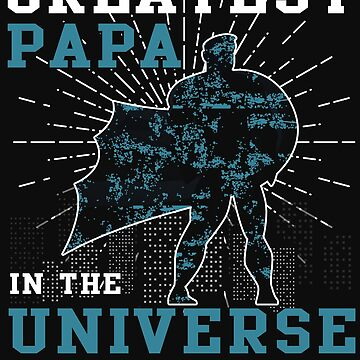 Greatest Papa In The Universe T Shirt by Teestart
