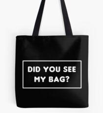 did you see my bag? Tote Bag