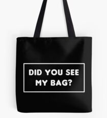 did you see my bag? Tote Bag