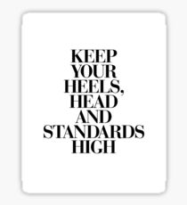 Keep Your Heels, Head and Standards High Sticker