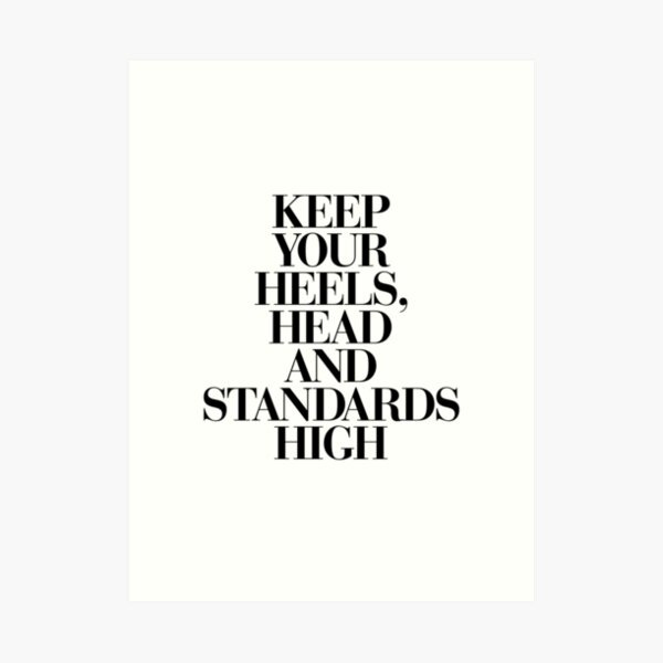 Keep Your Heels, Head and Standards High Art Print