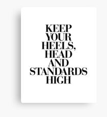 Keep Your Heels, Head and Standards High Canvas Print