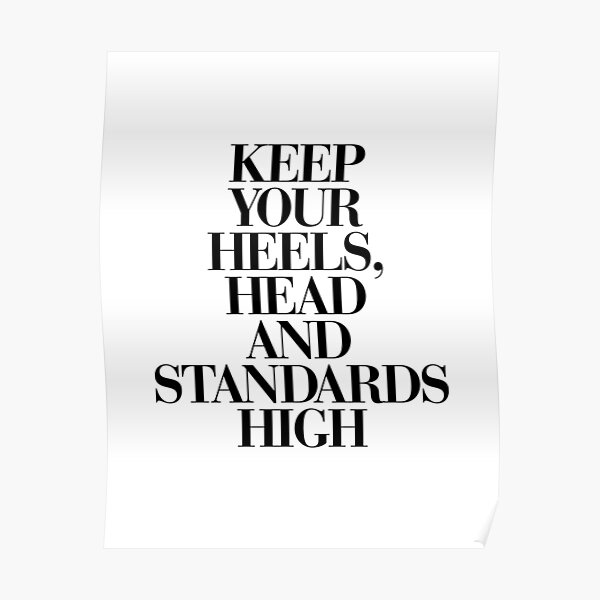 Keep Your Heels, Head and Standards High Poster