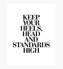 Keep Your Heels, Head and Standards High Photographic Print