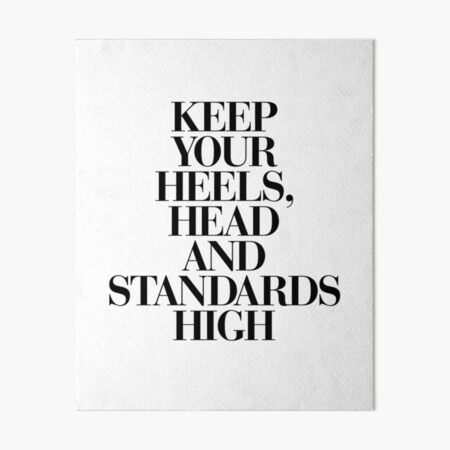 Keep Your Heels, Head and Standards High Art Board Print