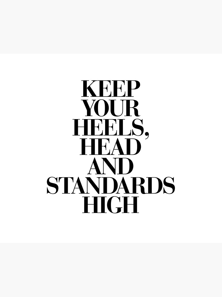 Keep Your Heels, Head and Standards High by MotivatedType