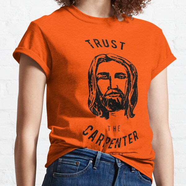Dare to Wear Trust the Carpenter Jesus Christ Classic T-Shirt