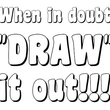 When in doubt draw it out by AMagicalJourney