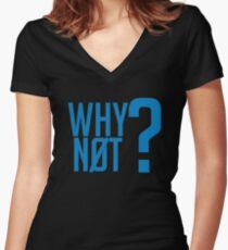 Why Not?  - Westbrook Women's Fitted V-Neck T-Shirt