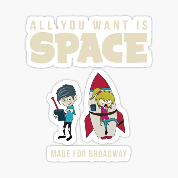 Made For Broadway - All You Want Is Space Sticker