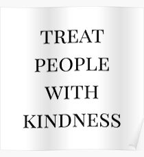 treat people with kindness (white) Poster