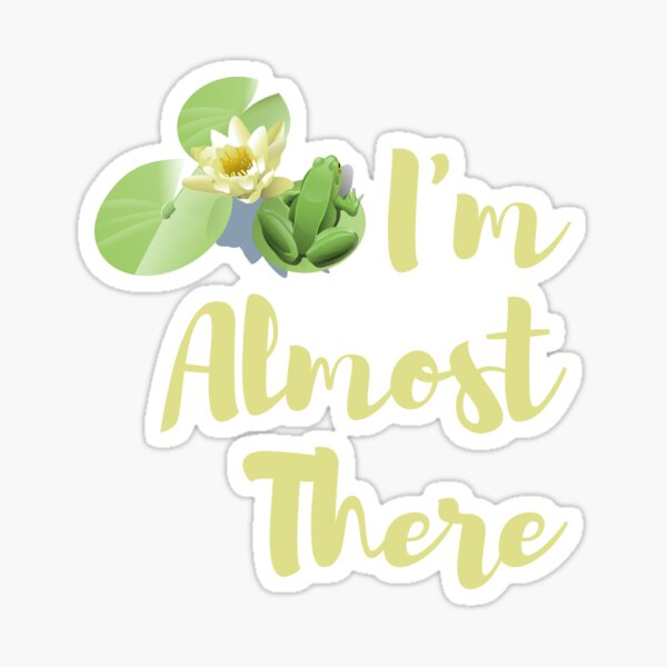 I'm Almost There Lily Pad Sticker