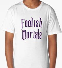 Foolish Mortals Long T-Shirt