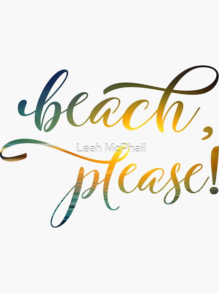 Beach Please by LeahMcPhail
