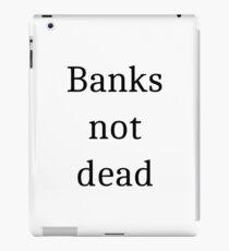 Banks not dead iPad Case/Skin
