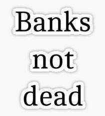 Banks not dead Sticker