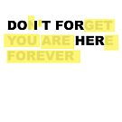 Do It For Her - Don't Forget You Are Here Forever by sugi007