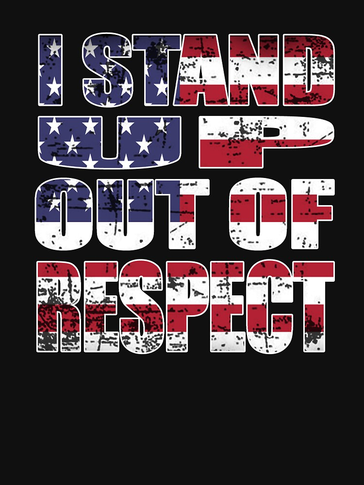 I Stand Up Out Of Respect Patriotic Flag American T-shirt by techman516