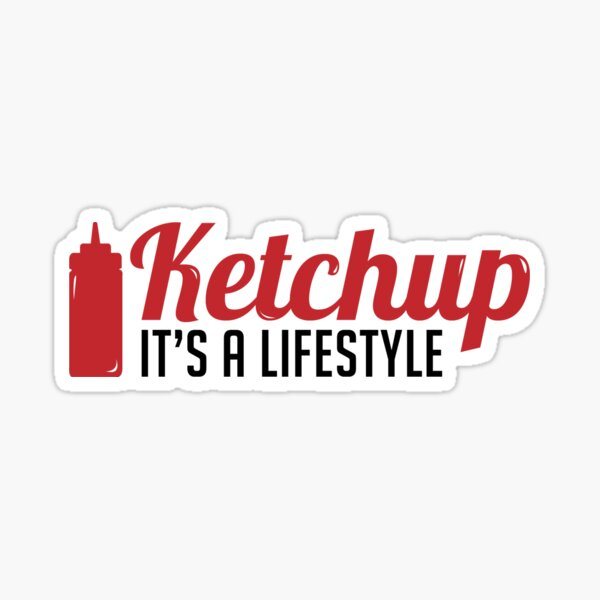 Ketchup, It's a lifestyle Sticker Sticker