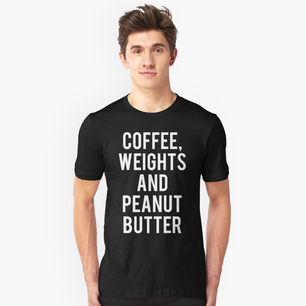 Coffee, Weights, and Peanut Butter Unisex T-Shirt Front