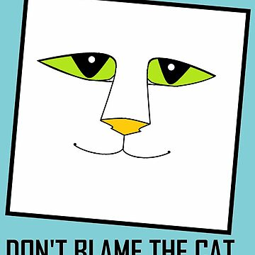 DON'T BLAME THE CAT by jgevans