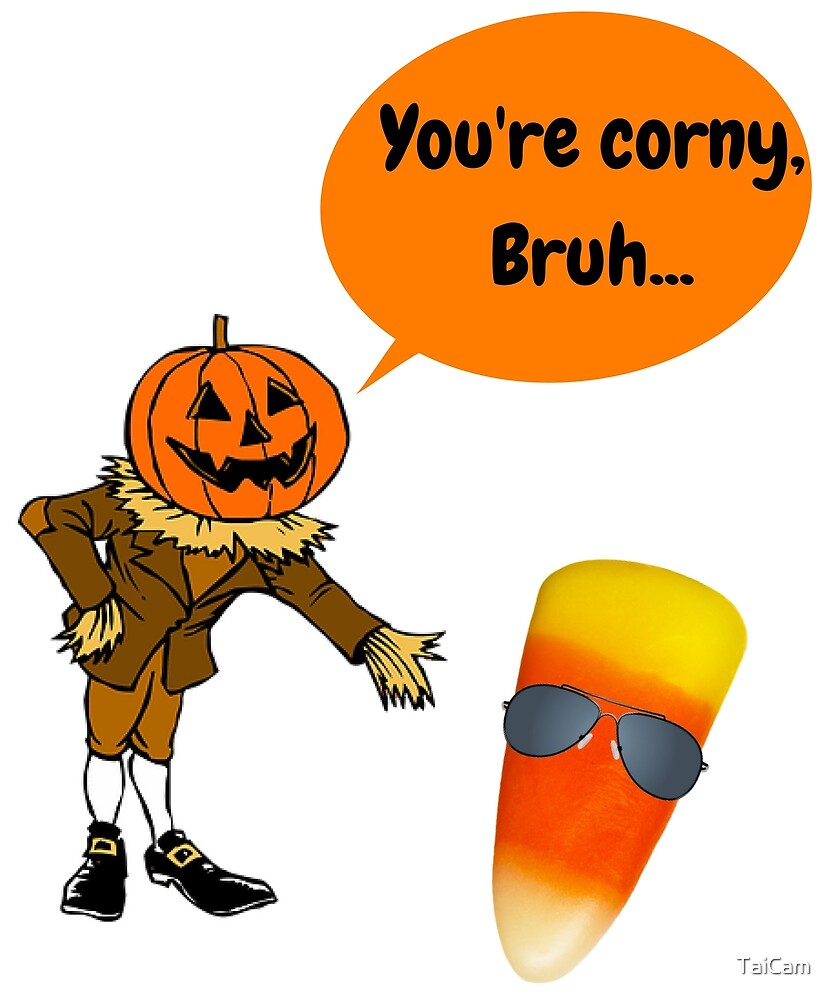 Halloween You're corny, Bruh by TaiCam
