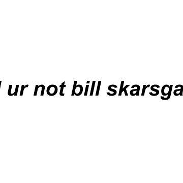 lol ur not bill skarsgard by FoxGroves