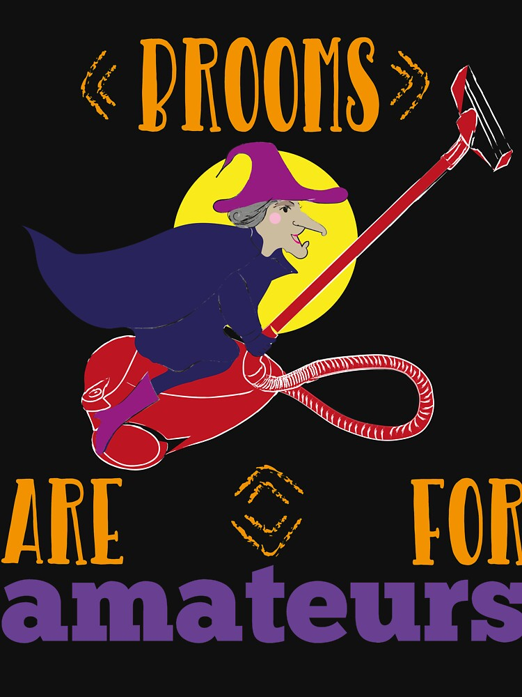 Brooms Are For Amateurs Funny Witch On Vacuum Cleaner by Klimentina