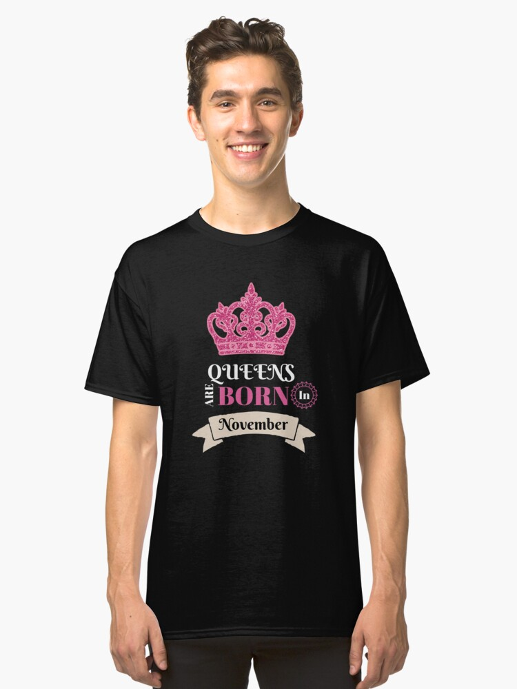 Queens Are Born In November Birthday Gift  Classic T-Shirt Front