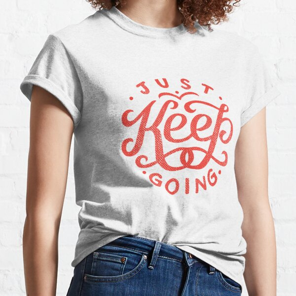 Just Keep Going Classic T-Shirt