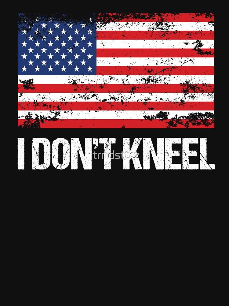 I Don't Kneel Flag T-Shirt I Stand For The National Anthem by trndsttrz