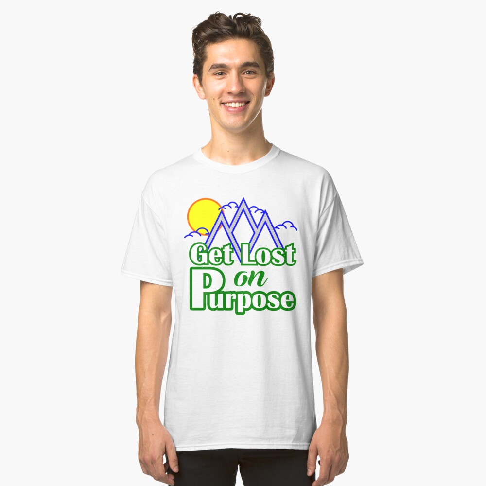 Get Lost on Purpose Classic T-Shirt Front