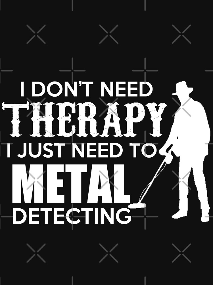 I don't need Therapy I just need to Metal Detecting by The-River