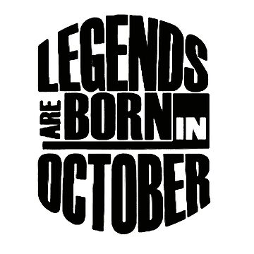 Legends are born in october by famosia