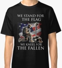 we stand for the flag we knew for the fallen Classic T-Shirt