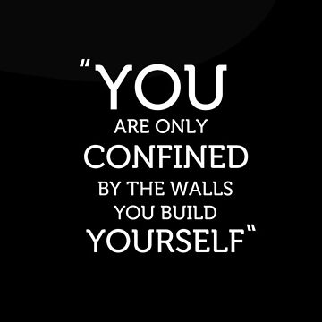 You are only confined by the walls you build yourself by mydesignontrack