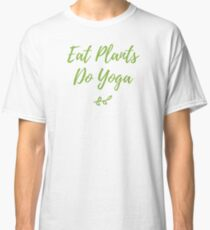 Eat Plants Do Yoga Vegan Shirt Classic T-Shirt