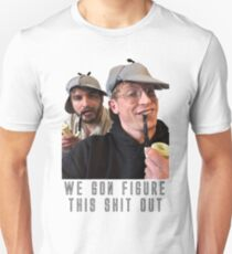 we're gonna figure this sh*t out Unisex T-Shirt